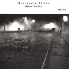 ECM Cover Art - Heiner Goebbels – Surrogate Cities