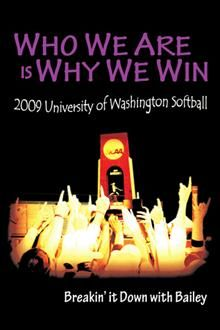 WHO WE ARE IS WHY WE WIN: Bailey Stenson wrote a blog during the University of Washington softball team's 2009 run at a National Championship title, the first in the history of the program.