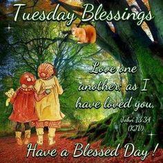 TUESDAY BLESSING: John 13:34 (1611 KJV !!!!) Have A Blessed Day !!!!