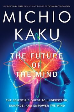 The Future of the Mind: The Scientific Quest to Understand, Enhance, and Empower the Mind by Michio Kaku, http://smile.amazon.com/dp/B00EX4E258/ref=cm_sw_r_pi_dp_HymHtb17WE5B9