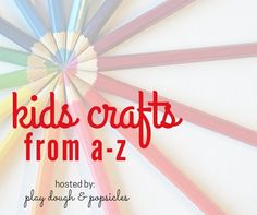 Kids crafts from kid bloggers - one craft for each letter of the alphabet   A -Z
