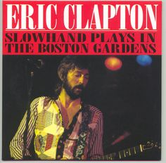 Slowhand Plays The Boston Gardens - 1974