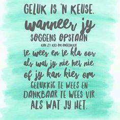 Geluk is n keuse New Week, Afrikaans, Humor, Words, Quotes, Conference, Tart, Om, Journal