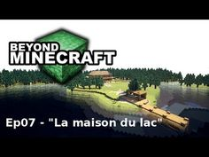 "Beyond Minecraft - e07 : ""La Maison du Lac"" - minecraft, fr, hd"
