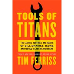 Booktopia has Tools of Titans, The Tactics, Routines and Habits of Billionaires, Icons, and World-Class Performers by Tim Ferriss. Buy a discounted Paperback of Tools of Titans online from Australia's leading online bookstore. Free Reading, Reading Lists, Book Lists, Timothy Ferriss, Tim Ferriss, Arnold Schwarzenegger, Tony Robbins, Date, Got Books