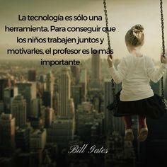 """Bil Gates: """"La tecnología es sólo una herramienta. Para conseguir que los niños trabajen juntos y motivarles, el profesor es lo más importante"""".  #Educación #Tecnología #Infancia #FrasesCélebres"""