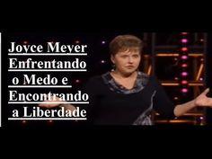 Joyce Meyer - Enfrentando o Medo e Encontrando a Liberdade  sermão 2017