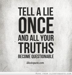 Tell a lie once and all your truths become questionable. - iLiketoquote.com