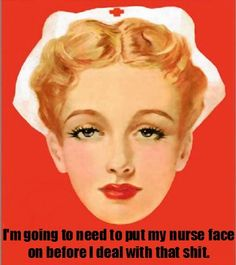 ! I'm going to need to put my nurse face on before I deal with that shit. #nurse RN Nursing