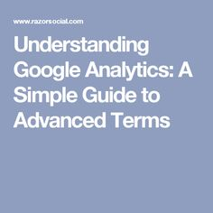 Understanding Google Analytics: A Simple Guide to Advanced Terms