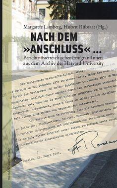 """Nach dem """"Anschluss"""" : Berichte österreichischer EmigrantInnen aus dem Archiv der Harvard University /Margarete Limberg, Hubert Rübsaat (Hrsg.). Mandelbaum, 2013."""