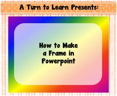 how to make a frame in powerpoint... it's actually really easy to do!