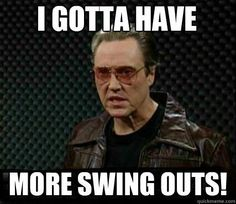 I gotta have more swing outs!