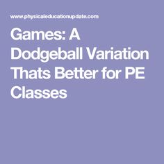 Games: A Dodgeball Variation Thats Better for PE Classes