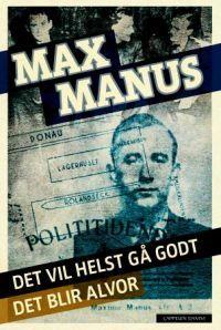 Det vil helst gå godt. Max Manus.  Litt vanskelig å lese, men bør absolutt leses!