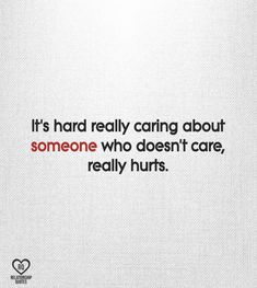 It's hard really caring about someone who doesn't care, really hurts. Deep Relationship Quotes, Couple Quotes, Trust Yourself, Sad Quotes, Love Life, Cheating, Don't Care, It Hurts, Sayings
