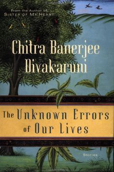 The Unknown Errors of Our Lives: Stories by Chitra Banerjee Divakaruni