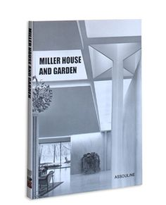 The Miller House and Garden by Bradley C. Brooks design by Assouline