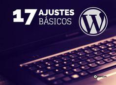 Para empezar con Wordpress son necesarios siempre algunos ajustes básicos, en concreto con este post te voy a aportar diecisiete que considero vitales.