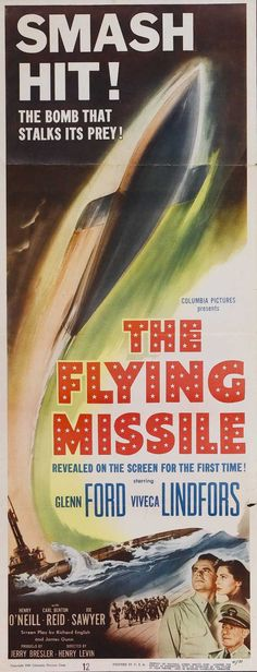The Flying Missile (1950)Stars: Glenn Ford, Viveca Lindfors, Henry O'Neill, Carl Benton Reid, John Qualen, Jerry Paris, Kenneth Tobey ~  Director: Henry Levin