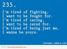 Im tired of fighting. I want to be fought for. Im tired of caring   quotes on love