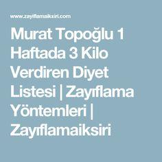 Murat Topoğlu 1 Haftada 3 Kilo Verdiren Diyet Listesi | Zayıflama Yöntemleri | Zayıflamaiksiri