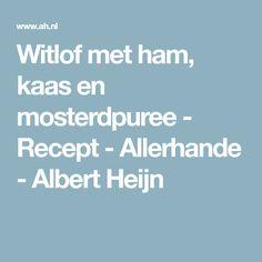 Witlof met ham, kaas en mosterdpuree - Recept - Allerhande - Albert Heijn