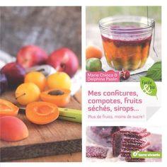 Mes confitures, compotes, fruits séchés, sirops... : Plus de fruits, moins de sucre ! de Marie Chioca   oct