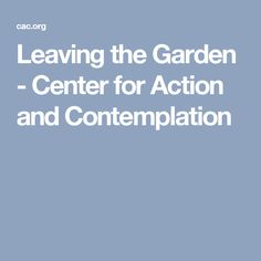 Leaving the Garden - Center for Action and Contemplation