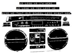 As long as I'm here, as long as you love me, give me that old school love right now-Old School Love by Lupe Fiasco & Ed sheeran.