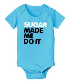 Love this Turquoise 'Sugar Made Me Do It' Bodysuit - Infant by KidTeeZ on #zulily! #zulilyfinds
