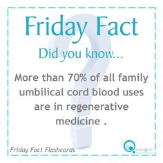 Friday Fact: More than 70% of all family umbilical cord blood uses are in regenerative medicine.  www.Cells4Life.com