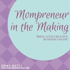 Mompreneur in the Making - A new e-course launching in 2017!