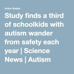 Study finds a third of schoolkids with #autism #wander from safety each year | Science News | Autism Speaks