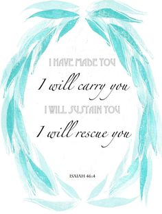 "Isaiah 46:4 ""I have made you. I will carry you. I will sustain you. I will rescue you."" by TaylorNorton on Etsy"