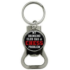 My Drinking Club Has A Chess Problem Bottle Cap Opener Keychain Ring, Silver