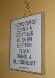 Would be such a great quote to put in the boy's bedroom!