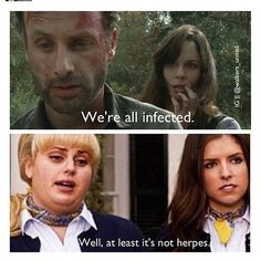 """""""We're all infected."""" """"Well, at least it's not herpes."""" -- The Walking Dead vs. Pitch Perfect"""