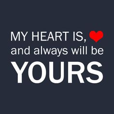 Check out this awesome 'my+heart+is+and+always+will+be+yours+Tshirt' design on Soulmate Love Quotes, Sweet Love Quotes, Beautiful Love Quotes, True Love Quotes, Love Quotes For Her, Romantic Love Quotes, Love Yourself Quotes, Quotes For Him, Advice Quotes