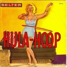 1958: The Wham-O company introduces the Hula Hoop to the U.S. market. Over 100 million are sold.
