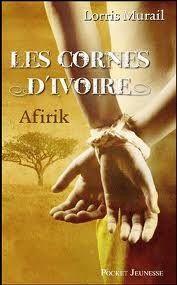 Les cornes d'ivoire. Tome 1 (Afirik) Lorris Murail (Pocket Jeunesse)