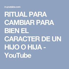 RITUAL PARA CAMBIAR PARA BIEN EL CARACTER DE UN HIJO O HIJA - YouTube