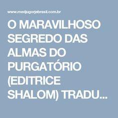O MARAVILHOSO SEGREDO DAS ALMAS DO PURGATÓRIO (EDITRICE SHALOM) TRADUZIDO DO ITALIANO PARA O PORTUGUÊS) | Medjugorje BrasilMedjugorje Brasil