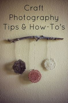 Craft Photography Tips and How-To's