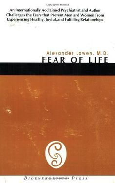 Fear of Life by Lowen, Alexander published by Bioenergetics Press Paperback by --N/A--, http://www.amazon.com/dp/B0091KPHOY/ref=cm_sw_r_pi_dp_nyOFqb1PB4RAT