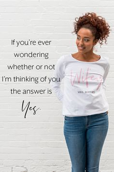 """""""If you're ever wondering whether or not I'm thinking of you the answer is yes"""" #LoveQuote Wedding Sweater, Wedding Shirts, Inexpensive Wedding Favors, Bachelorette Party Shirts, The Wedding Date, Inspirational Quotes About Love, Team Bride, Love Words, Maid Of Honor"""
