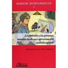 La atención a las personas mayores desde una aproximación multidisciplinar / María José Gómez Torres (editora)