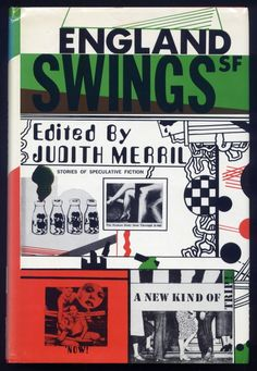 England Swings SF, edited by Judith Merril, Doubleday, 1968. Jacket by Richard Merkin. From the essay: Speculative Fiction, Speculative Design