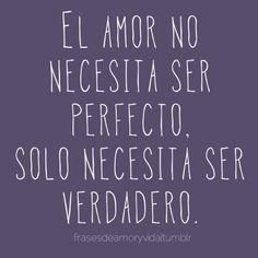 Amor tumblr El amor no necesita ser perfecto, solo necesita ser verdadero