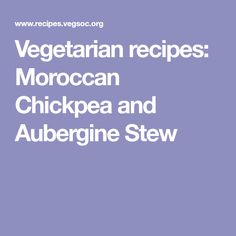 Vegetarian recipes: Moroccan Chickpea and Aubergine Stew